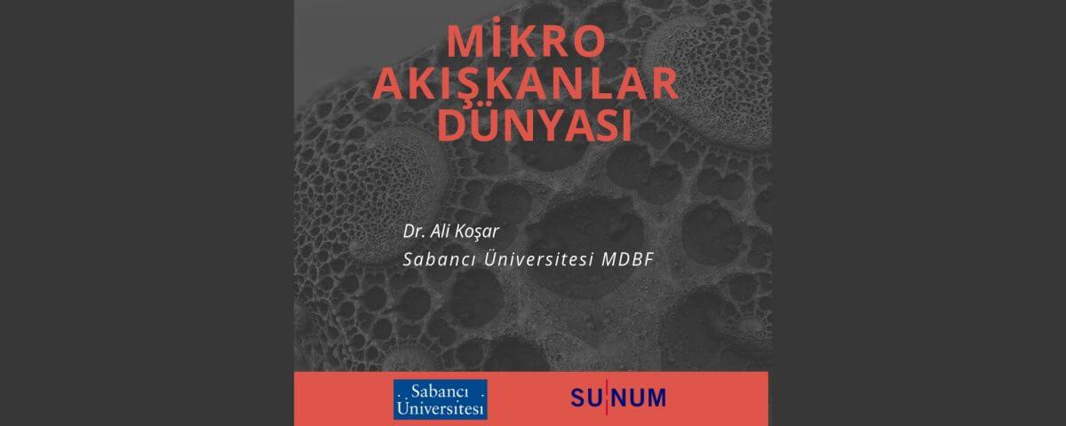 Nano Open : Mikro Akışkanlar Dünyası – Dr. Ali Koşar